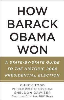 How Barack Obama Won By Todd, Chuck/ Gawiser, Sheldon/ Arumi, Ana Maria (CON)/ Witt, G. Evans (CON)